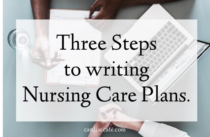 Three Steps to writing a Nursing CarePlan