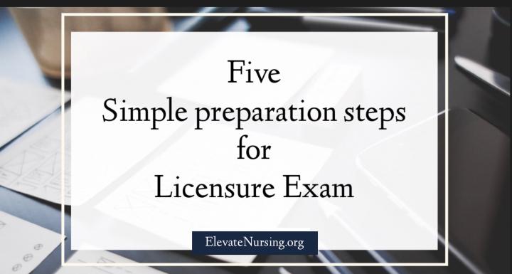 5 Simplified Preparation Steps for Licensureexams